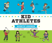 Kid Athletes: True Tales of Childhood from Sports Legends (Kid Legends #2) Cover Image