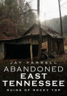 Abandoned East Tennessee: Ruins of Rocky Top Cover Image