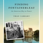 Finding Fontainebleau Lib/E: An American Boy in France Cover Image