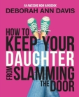 How To Keep Your Daughter From Slamming the Door: An Awesome Mom Handbook Cover Image