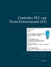 Controles PLC con Texto Estructurado (ST): IEC 61131-3 y la mejor práctica de programación ST Cover Image