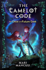The Camelot Code, Book #1 The Once and Future Geek Cover Image