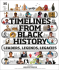 Timelines from Black History: Leaders, Legends, Legacies Cover Image