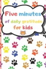 Five Minutes of Daily Gratitude for Kids: A Daily Gratitude Diary for Children, Hundred Days to Save Kid's Thoughts, Level of Hapiness, Dates or Drawi Cover Image