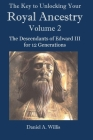 The Key to Unlocking Your Royal Ancestry Vol. 2: The Descendants of Edward III for 12 Generations Cover Image