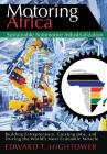 Motoring Africa: Sustainable Automotive Industrialization: Building Entrepreneurs, Creating Jobs, and Driving the World's Next Economic Cover Image