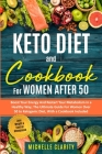 Keto Diet and Cookbook For Women AFTER 50: Boost Your Energy and Restart Your Metabolism in a Healthy Way; The Ultimate Guide For Women OverR 50 to Ke Cover Image