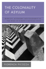 The Coloniality of Asylum: Mobility, Autonomy and Solidarity in the Wake of Europe's Refugee Crisis (New Politics of Autonomy) Cover Image