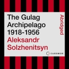 The Gulag Archipelago 1918-1956 Lib/E: An Experiment in Literary Investigation Cover Image