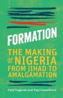 Formation: The Making of Nigeria from Jihad to Amalgamation Cover Image
