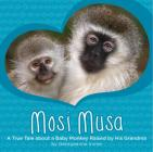 Mosi Musa: A True Tale about a Baby Monkey Raised by His Grandma Cover Image