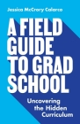 A Field Guide to Grad School: Uncovering the Hidden Curriculum Cover Image