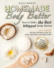 Homemade Body Butter: How to Make the Best Whipped Body Butter. 100% Natural Recipes and Beauty Tips for Softer, Smoother and Brighter Skin. Cover Image