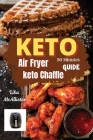 30 minutes keto air fryer + keto chaffle guide: A ketogenic diet 2021 for woman over 50 Cover Image