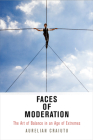 Faces of Moderation: The Art of Balance in an Age of Extremes (Haney Foundation) Cover Image