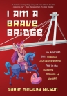 I Am a Brave Bridge: An American Girl's Hilarious and Heartbreaking Year in the Fledgling Republic of Slovakia Cover Image