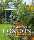 Great Gardens of London: 30 Masterpieces from Private Plots to Palaces Cover Image