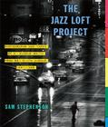The Jazz Loft Project: Photographs and Tapes of W. Eugene Smith from 821 Sixth Avenue, 1957-1965 Cover Image