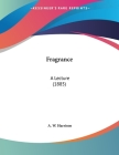 Fragrance: A Lecture (1885) Cover Image