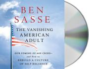 The Vanishing American Adult: Our Coming-Of-Age Crisis--And How to Rebuild a Culture of Self-Reliance Cover Image