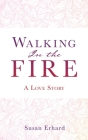 Walking In the Fire: A Love Story Cover Image