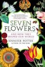 Seven Flowers: And How They Shaped Our World Cover Image