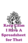 Keep Calm I Have A Spreadsheet for That: 100 pages. Cover Image