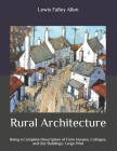 Rural Architecture: Being a Complete Description of Farm Houses, Cottages, and Out Buildings: Large Print Cover Image
