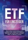 Etf für Einsteiger: Eine Schritt-für-Schritt-Anleitung zum Investieren in Etfs, Anleihen und Indexfonds, Entdecken Sie, was Sie kaufen und Cover Image