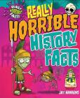 Really Horrible History Facts (Really Horrible Facts) Cover Image
