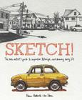 Sketch!: The Non-Artist's Guide to Inspiration, Technique, and Drawing Daily Life Cover Image
