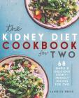 Kidney Diet Cookbook for Two: 68 Simple & Delicious Kidney-Friendly Recipes For Two Cover Image