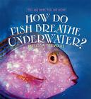 How Do Fish Breath Underwater? Cover Image