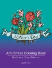 Anti-Stress Coloring Book: Mother's Day Edition Cover Image