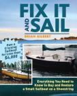 Fix It and Sail: Everything You Need to Know to Buy and Retore a Small Sailboat on a Shoestring Cover Image