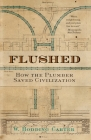 Flushed: How the Plumber Saved Civilization Cover Image