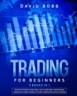 Trading for Beginners: 3 Books in 1: The Most Efficient Guide About How to Become a Professional Trader with Forex Trading, Options Trading a Cover Image