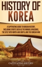 History of Korea: A Captivating Guide to Korean History, Including Events Such as the Mongol Invasions, the Split into North and South, Cover Image