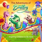 The Adventures of Bentley Hippo: Inspiring Children to be Kind Cover Image