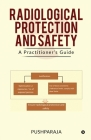 Radiological Protection and Safety: A Practitioner's Guide Cover Image