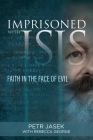 Imprisoned with ISIS: Faith in the Face of Evil Cover Image