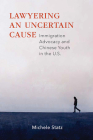 Lawyering an Uncertain Cause: Immigration Advocacy and Chinese Youth in the Us Cover Image