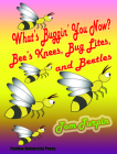 What's Buggin' You Now?: Bee's Knees, Bug Lites and Beetles Cover Image