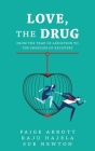 Love, the Drug: From the Trap of Addiction to the Freedom of Recovery Cover Image