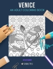 Venice: AN ADULT COLORING BOOK: A Venice Coloring Book For Adults Cover Image