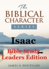 Isaac (Bible Study Leaders Edition): Biblical Characters Series Cover Image
