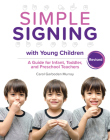 Simple Signing with Young Children: A Guide for Infant, Toddler, and Preschool Teachers, Rev. Ed. Cover Image