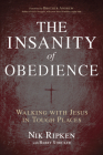 The Insanity of Obedience: Walking with Jesus in Tough Places Cover Image