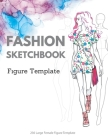 Fashion Sketchbook Figure Template: 230 Large Female Figure Template for quickly & easily Sketching Your Fashion Design Styles with professional thin Cover Image