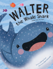 Walter the Whale Shark: And His Teeny Tiny Teeth Cover Image